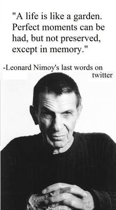 Leonard Nimroy's last words on Twitter are truly words to live by. #life #quote #LiveLongandProsper