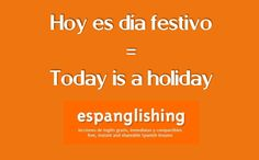 Hoy es día festivo = Today is a holiday