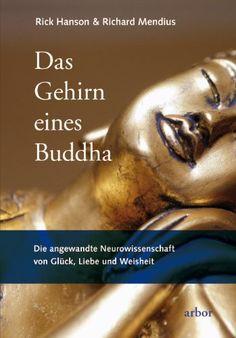Das Gehirn eines Buddha: Die angewandte Neurowissenschaft von Glück, Liebe und Weisheit: Amazon.de: Rick Hanson, Richard Mendius, Christine ...