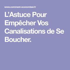 L'Astuce Pour Empêcher Vos Canalisations de Se Boucher.