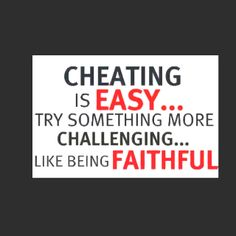 Especially when you cheat on your girlfriend with your WIFE. :)
