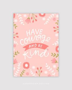 PINK Have Courage and Be Kind Cinderella Print by alexazdesign