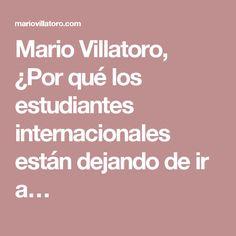 Mario Villatoro, ¿Por qué los estudiantes internacionales están dejando de ir a…