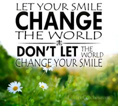 Let your smile change the world, don't let the world change your smile. Steve Q. Wiltshire