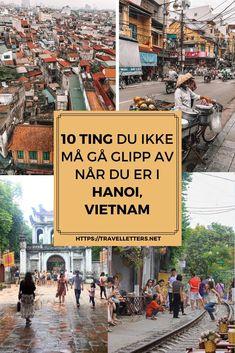 10 ting du bør få med deg i Hanoi på din Vietnam reise Travel Guides, Travel Tips, Travel Through Europe, Hanoi Vietnam, Temples, Wanderlust, Travel Advice, Travel Hacks
