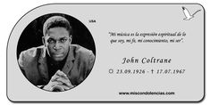 John William Coltrane - Músico Estadounidense de Jazz,  Saxofonista-Tenor y Soprano.