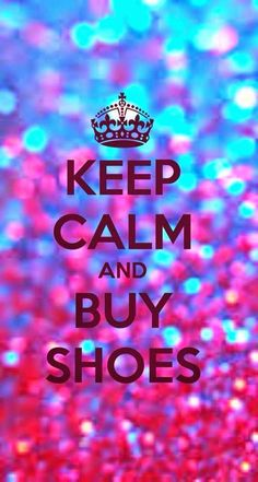 Keep Calm and Buy Shoes Quote