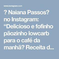 """🎀 Naiana Passos🎀 no Instagram: """"Delicioso e fofinho pãozinho lowcarb para o café da manhã😍 Receita da @umblogsaudavel 🔝 Repost @umblogsaudavel ・・・ #Pãolowcarb de…"""""""