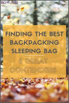 The 6 Best Backpacking Sleeping Bags ---> Click to Discover What They Are {Big World Small Pockets}