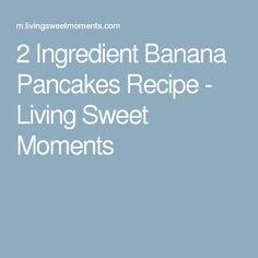 2 Ingredient Banana Pancakes Recipe - Living Sweet Moments