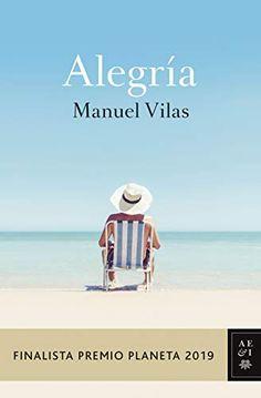 [Get Book] Alegría: Finalista Premio Planeta 2019 (Spanish Edition) Author Manuel Vilas, Jonathan Safran Foer, What To Read, Book Photography, Bibliophile, Love Book, Nonfiction, Book Lovers, Books To Read, Novels