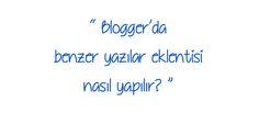 Blogger İçin Benzer Yazılar Eklentisi