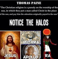 Notice the halos - Thomas Paine - Jesus Mithra Apollo Ra Sun Worship, Thomas Paine, Anti Religion, Christian Religions, World Religions, Bible Truth, Know The Truth, History Facts, In This World
