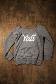 "You wouldn't be caught dead saying ""You guys"" and we wouldn't dream of putting it on a shirt. But this Y'all Sweatshirt has all the personality you need. #CountryGirl"
