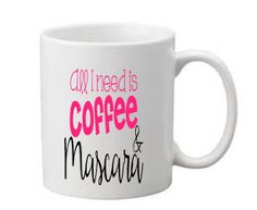 All I Need Is Coffee and Mascara CoffeeCup,Coffee Saying Coffee Cup,Mascara Coffee Cup,Coffee and Mascara Coffee Cup,Cute Saying Coffee Cup by KissMyMonograms on Etsy