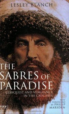 The Sabres of Paradise: Conquest and Vengeance in the Caucasus, Revised Edition by Lesley Blanch https://www.amazon.ca/dp/1850434034/ref=cm_sw_r_pi_dp_xpJaxbZJ4JPRV