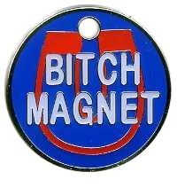 Bitch Magnet Novelty Tag