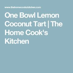 One Bowl Lemon Coconut Tart | The Home Cook's Kitchen