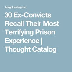 30 Ex-Convicts Recall Their Most Terrifying Prison Experience Terrifying Stories, Spooky Stories, Scary Tales, Spooky Places, Creepy Things, Scary Stuff, Thought Catalog, Read Later, Bedtime Stories