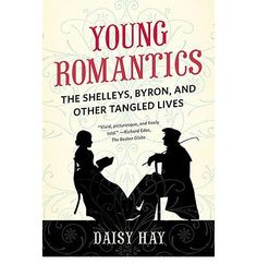 Young Romantics: The Shelleys, Byron, and Other Tangled Lives : Paperback : Daisy Hay : 9780374532932