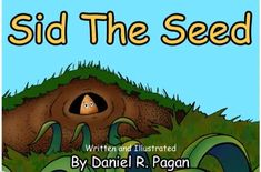 This is an online version of 'Sid The Seed' by Daniel R. Pagan. Sid loves his home underground and does not want to grow up and venture into the big world outside until......... This is a beautiful story with multiple teaching points, and an inspiration for young children who are waiting to grow up into the best they can be!