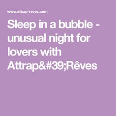 Sleep in a bubble - unusual night for lovers with Attrap'Rêves