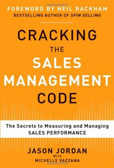 Cracking the Sales Management Code: The Secrets to Measuring and Managing Sales Performance by Jason Jordan, Michelle Vazzana .