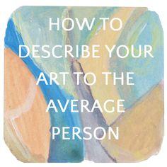 Five Tips for Describing Your Artwork to the Average Person - Online Marketing for Artists - zeine zallo Selling Art Online, Online Art, Sell My Art, Buy Art, Artist Life, Describe Yourself, Teaching Art, Art Tips, Creative Business