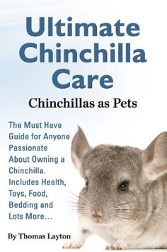 Ultimate Chinchilla Care - Chinchillas as Pets: The Must Have Guide for Anyone Passionate About Owning a Chinchilla. Includes Health, Toys, Food, Bedding And Lots Cage Chinchilla, Chinchilla Care, Chinchilla Facts, Cheap Pet Insurance, Pets 3, Pet Health, Health Diet, What You Can Do, Best Diets