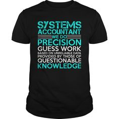 SYSTEMS ACCOUNTANT WE DO PRECISION GUESS WORK KNOWLEDGE T-Shirts, Hoodies. VIEW DETAIL ==► https://www.sunfrog.com/Jobs/SYSTEMS-ACCOUNTANT-Precision2-P3-Black-Guys.html?id=41382
