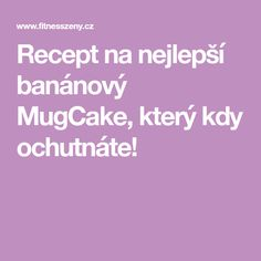 Recept na nejlepší banánový MugCake, který kdy ochutnáte!
