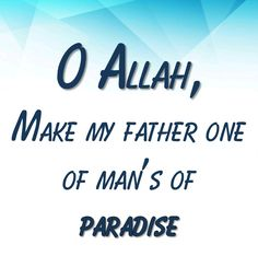 O Allah, Make my father one of man's of paradise