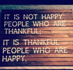 #Truth!  How thankful are you today? Big or small, gain or loss, be thankful and stay strong. You deserve happiness