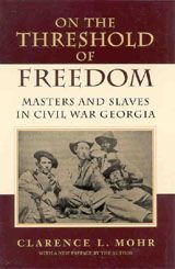 On the Threshold of Freedom: Masters and Slaves in Civil War Georgia ~ Clarence L. Mohr ~ Louisiana State University Press ~ 2001
