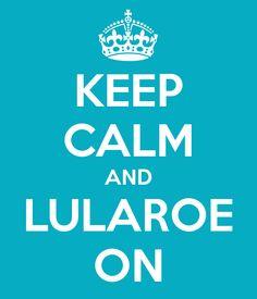 keep calm & LuLaRoe on! Www.facebook.com/groups/lovinglula