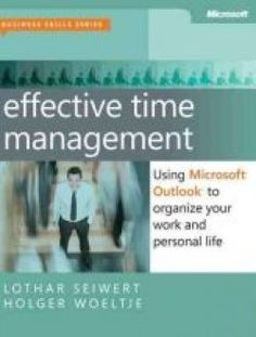 Effective Time Management – Using Microsoft Outlook to Organize Your Work and Personal Life - Free eBook Online