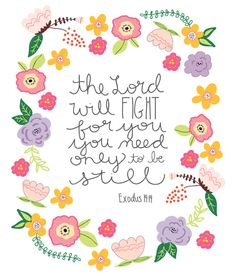 The Lord will fight for you, you need only to be still, Floral Bible Verse Art, exodus 14:14