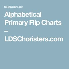 Alphabetical Primary Flip Charts – LDSChoristers.com