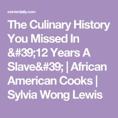 The Culinary History You Missed In '12 Years A Slave' | African American Cooks | Sylvia Wong Lewis