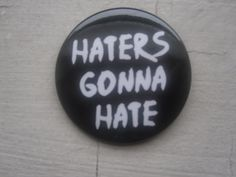 Haters Gonna Hate Button Hate, Button, Buttons, Knot