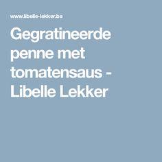 Gegratineerde penne met tomatensaus - Libelle Lekker