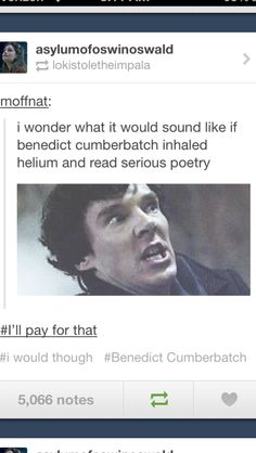"""""""benedict cumberbatch on helium. that would be pretty much the best thing ever."""" - Oh my God, we need series 3 of Sherlock so bad. xD"""