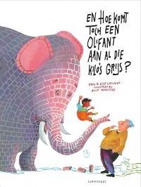 En hoe komt toch een olifant aan al die kilo´s grijs? ~ Elle van Lieshout, Erik van Os ~ illustraties door Alice Hoogstad