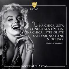 """Baenha : Citas """"Una chica lista conoce sus límites, una chica inteligente sabe que no tiene ninguno"""".- Marilyn Monroe"""