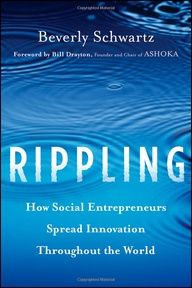 Rippling: How Social Entrepreneurs Spread Innovation Throughout the World by Beverly Schwartz