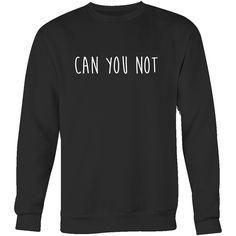 Can You Not SweatShirt