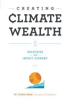 Creating Climate Wealth: Unlocking the Impact Economy by Jigar Shah,http://www.amazon.com/dp/0989353109/ref=cm_sw_r_pi_dp_.eiwsb1FSAWQ6Y5W
