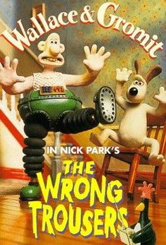 Wallace and Gromit in the Wrong Trousers - Rotten Tomatoes