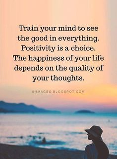 Quotes Train your mind to see the good in everything. Positivity is a choice. - Quotes Train your mind to see the good in everything. Positivity is a choice. The happiness of your - Quotable Quotes, Wisdom Quotes, True Quotes, Words Quotes, Motivational Quotes, Happiness Quotes, Qoutes, Funny Quotes, Quotes Quotes
