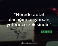 """T. S. Eliot sözleri - """"Nerede aptal olacağını biliyorsan, yeterince zekisindir."""" -T. S. Eliot - T. S. Eliot sözleri, Thomas Stearns Eliot, Thomas Stearns Eliot sözleri, zeka ile ilgili sözler, zekilik ile ilgili sözler"""